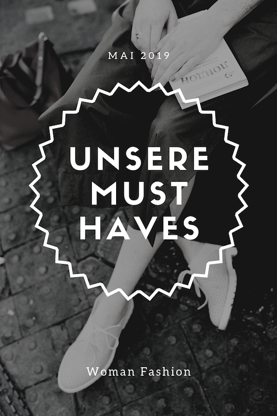 Unsere Must Haves im Mai 2019